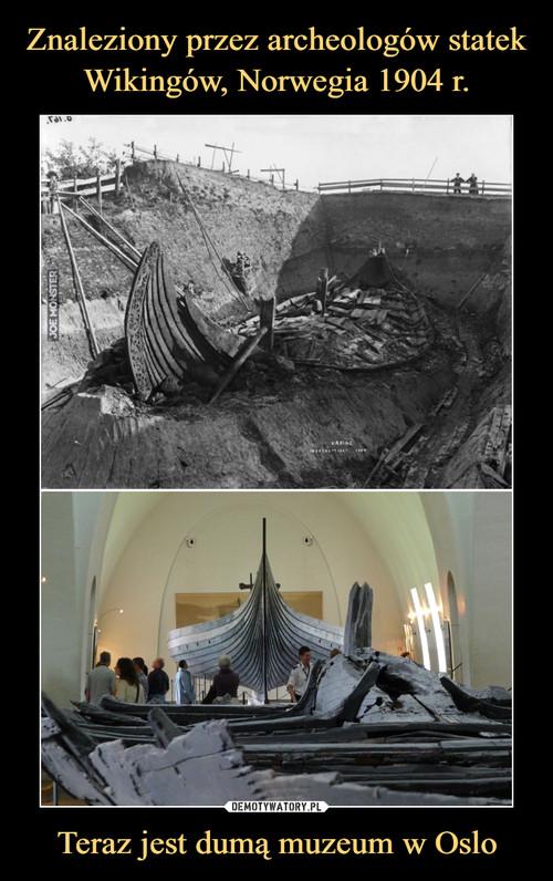 Znaleziony przez archeologów statek Wikingów, Norwegia 1904 r. Teraz jest dumą muzeum w Oslo