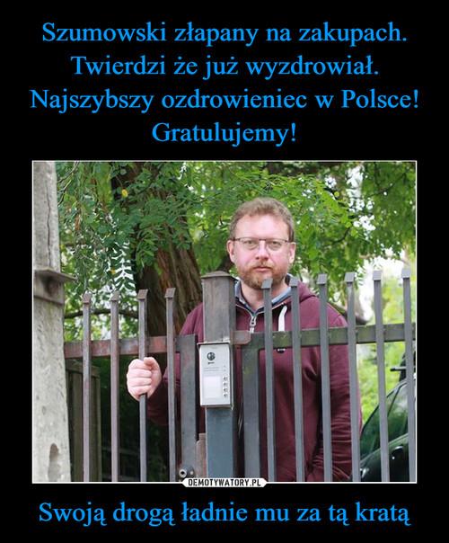 Szumowski złapany na zakupach. Twierdzi że już wyzdrowiał. Najszybszy ozdrowieniec w Polsce! Gratulujemy! Swoją drogą ładnie mu za tą kratą