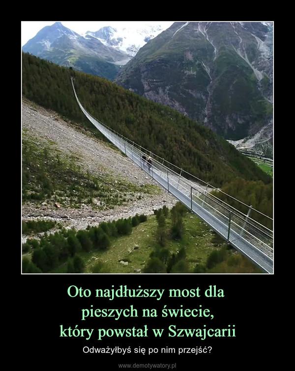 Oto najdłuższy most dla pieszych na świecie,który powstał w Szwajcarii – Odważyłbyś się po nim przejść?