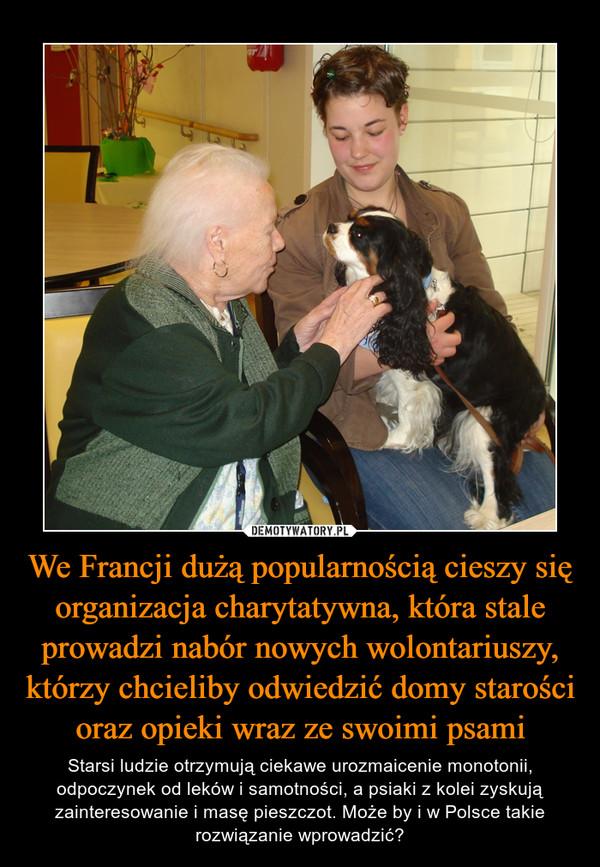 We Francji dużą popularnością cieszy się organizacja charytatywna, która stale prowadzi nabór nowych wolontariuszy, którzy chcieliby odwiedzić domy starości oraz opieki wraz ze swoimi psami