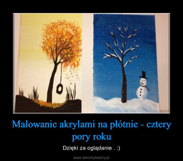 Malowanie akrylami na płótnie - cztery pory roku – Dzięki za oglądanie . :)