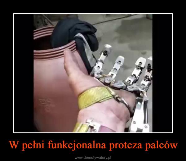 W pełni funkcjonalna proteza palców –