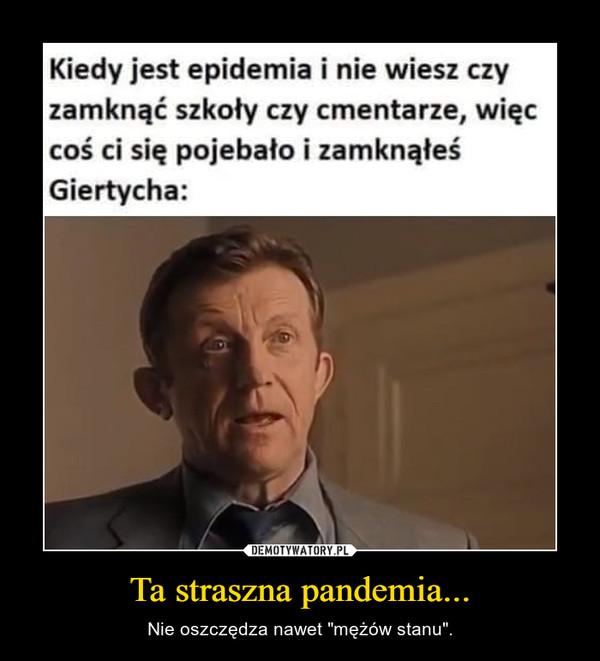 """Ta straszna pandemia... – Nie oszczędza nawet """"mężów stanu""""."""