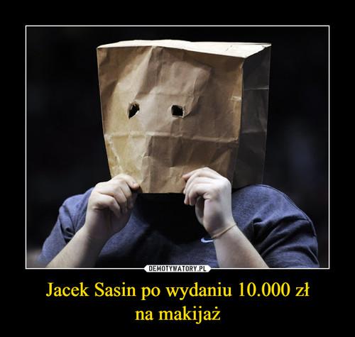 Jacek Sasin po wydaniu 10.000 zł na makijaż