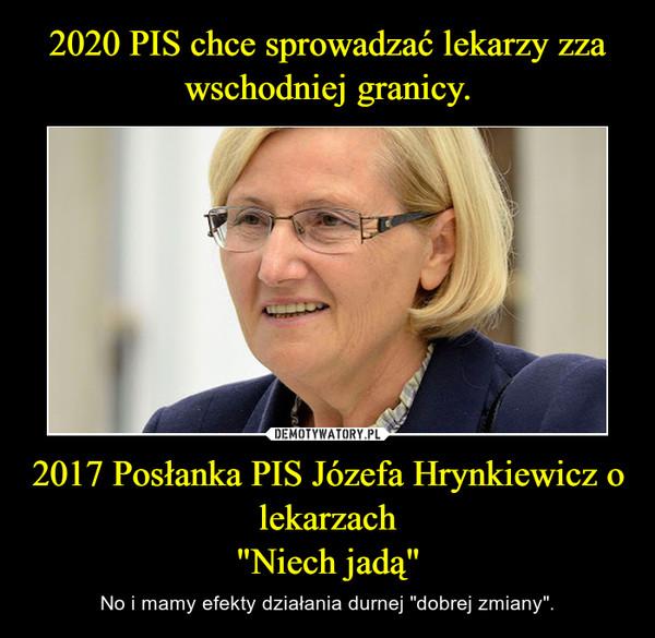 """2017 Posłanka PIS Józefa Hrynkiewicz o lekarzach""""Niech jadą"""" – No i mamy efekty działania durnej """"dobrej zmiany""""."""