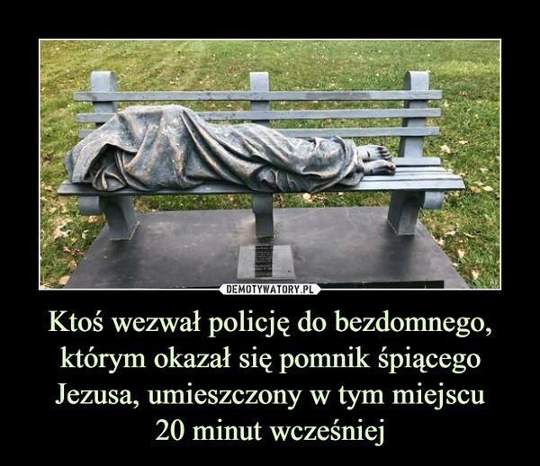 Ktoś wezwał policję do bezdomnego, którym okazał się pomnik śpiącego Jezusa, umieszczony w tym miejscu20 minut wcześniej –