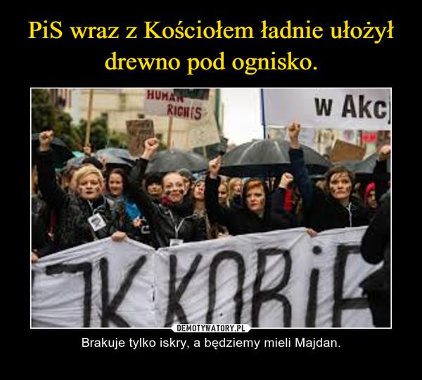 – Brakuje tylko iskry, a będziemy mieli Majdan.