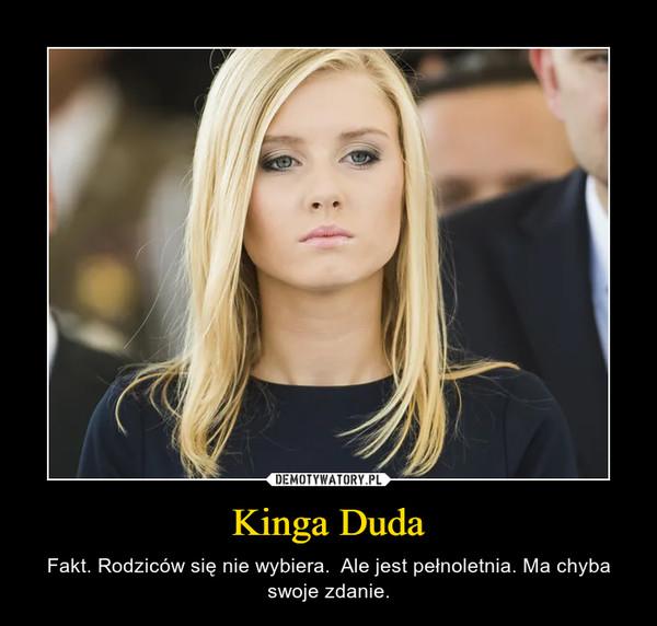 Kinga Duda – Fakt. Rodziców się nie wybiera.  Ale jest pełnoletnia. Ma chyba swoje zdanie.