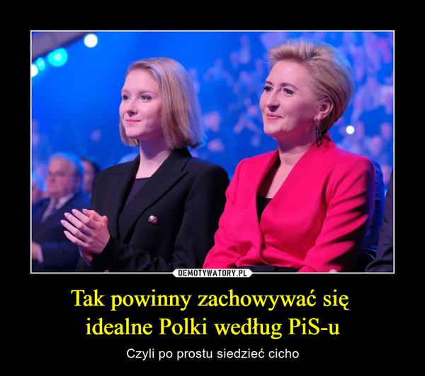 Tak powinny zachowywać się idealne Polki według PiS-u – Czyli po prostu siedzieć cicho