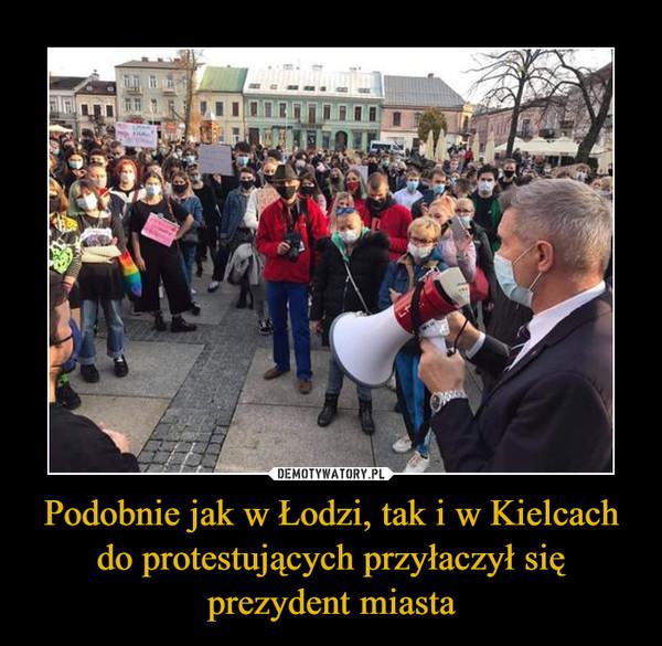 Podobnie jak w Łodzi, tak i w Kielcach do protestujących przyłaczył się prezydent miasta –