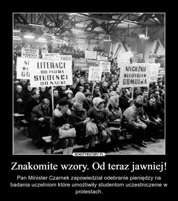 Znakomite wzory. Od teraz jawniej! – Pan Minister Czarnek zapowiedział odebranie pieniędzy na badania uczelniom które umożliwiły studentom uczestniczenie w protestach.