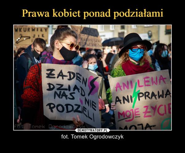 – fot. Tomek Ogrodowczyk ŻADEN DZIAD NAS NIE PODZIELIANI LEWA ANI PRAWA MOJE ŻYCIE