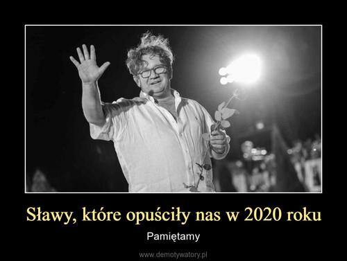 Sławy, które opuściły nas w 2020 roku