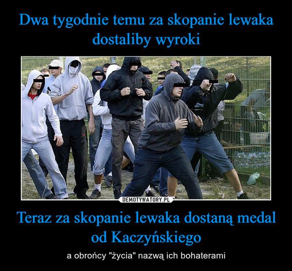 """Teraz za skopanie lewaka dostaną medal od Kaczyńskiego – a obrońcy """"życia"""" nazwą ich bohaterami"""