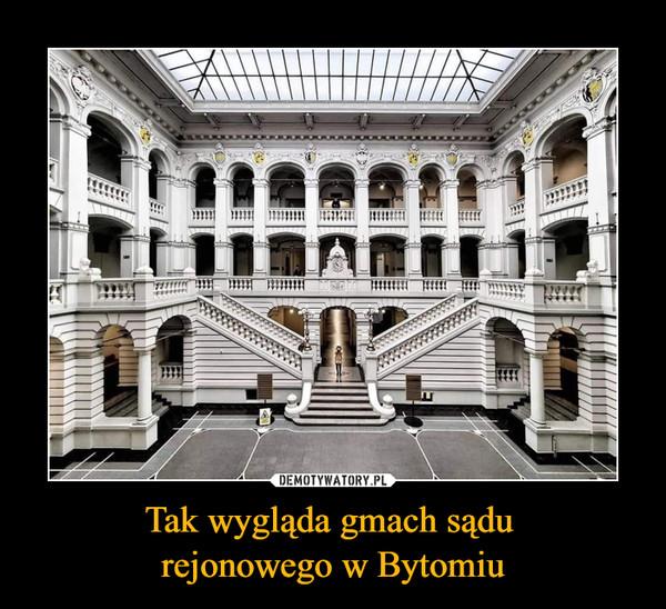 Tak wygląda gmach sądu rejonowego w Bytomiu –