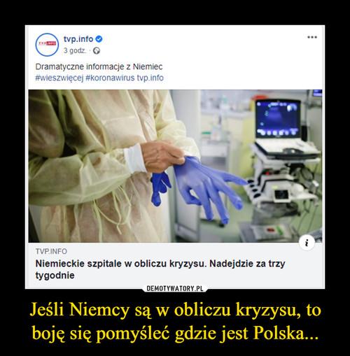 Jeśli Niemcy są w obliczu kryzysu, to boję się pomyśleć gdzie jest Polska...
