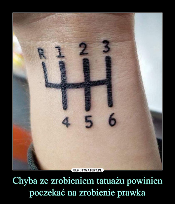Chyba ze zrobieniem tatuażu powinien poczekać na zrobienie prawka –