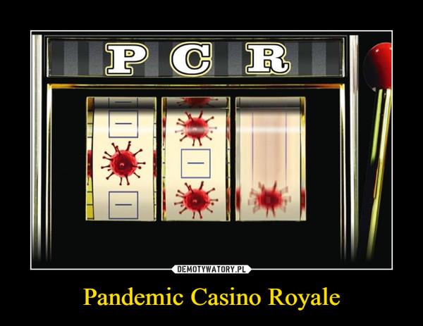 Pandemic Casino Royale –