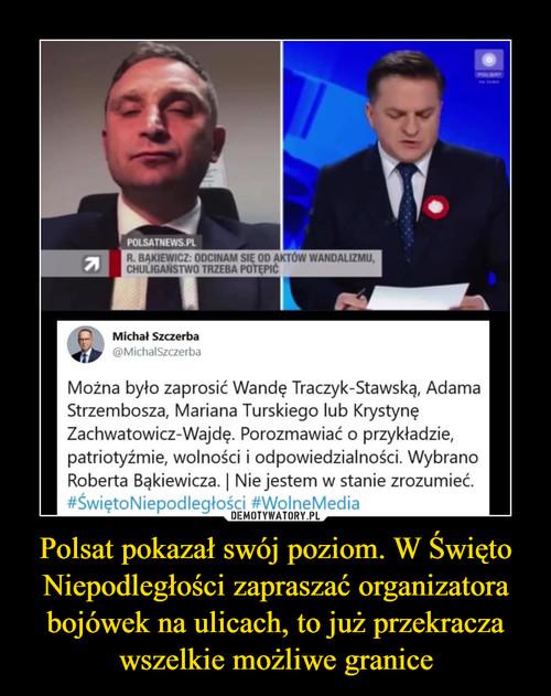 Polsat pokazał swój poziom. W Święto Niepodległości zapraszać organizatora bojówek na ulicach, to już przekracza wszelkie możliwe granice