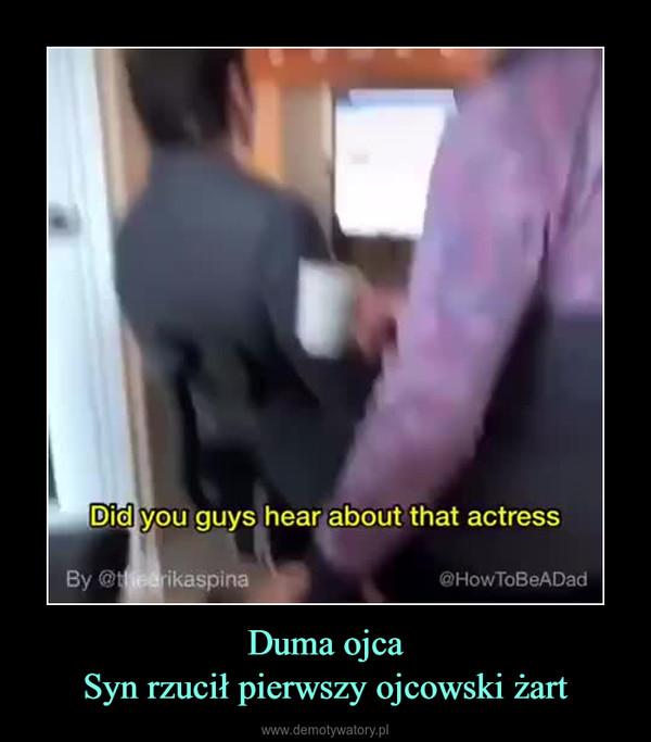 Duma ojcaSyn rzucił pierwszy ojcowski żart –