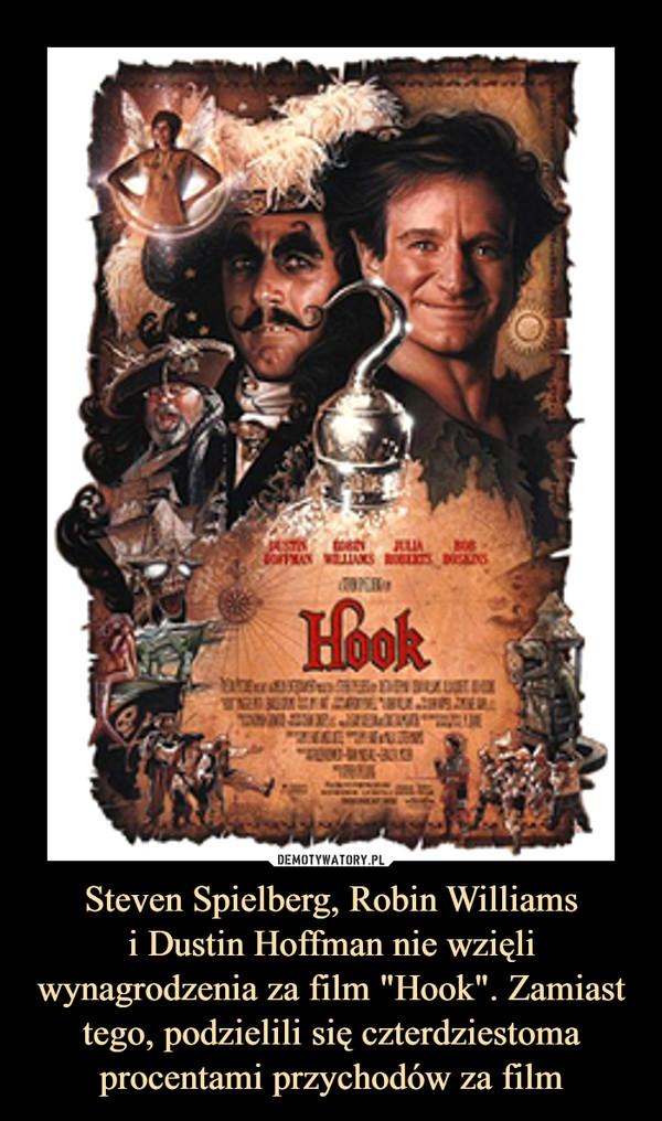 """Steven Spielberg, Robin Williamsi Dustin Hoffman nie wzięli wynagrodzenia za film """"Hook"""". Zamiast tego, podzielili się czterdziestoma procentami przychodów za film –"""