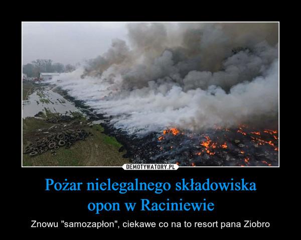 """Pożar nielegalnego składowiskaopon w Raciniewie – Znowu """"samozapłon"""", ciekawe co na to resort pana Ziobro"""