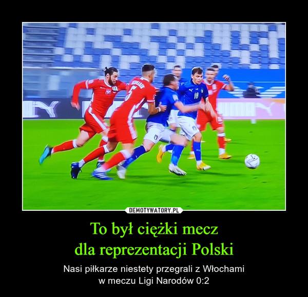 To był ciężki meczdla reprezentacji Polski – Nasi piłkarze niestety przegrali z Włochamiw meczu Ligi Narodów 0:2