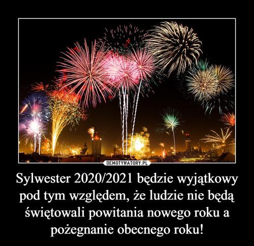 Sylwester 2020/2021 będzie wyjątkowy pod tym względem, że ludzie nie będą świętowali powitania nowego roku a pożegnanie obecnego roku!