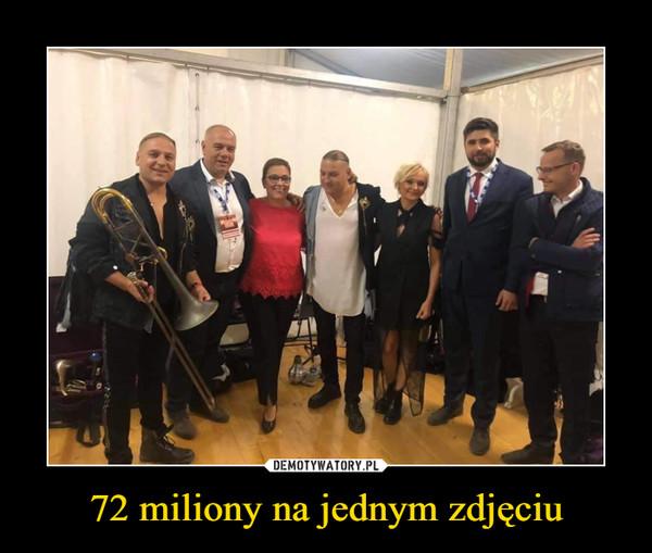 72 miliony na jednym zdjęciu –