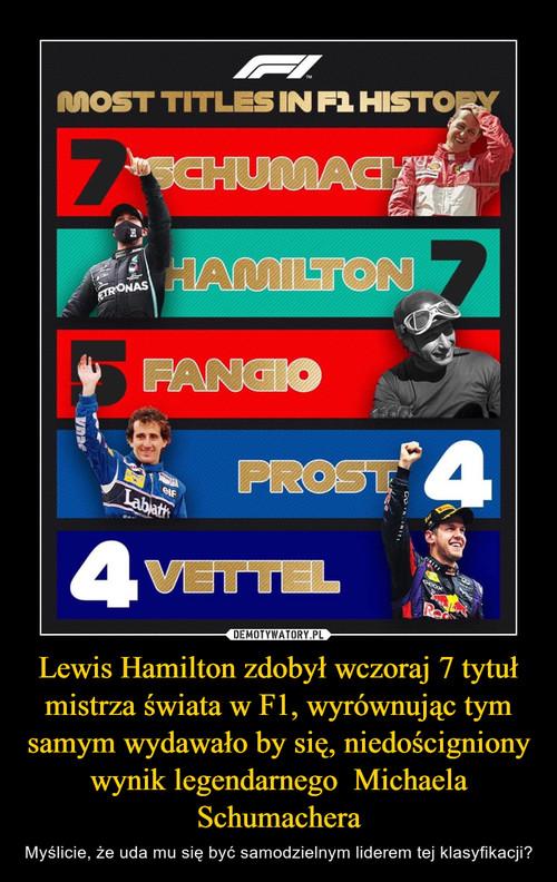Lewis Hamilton zdobył wczoraj 7 tytuł mistrza świata w F1, wyrównując tym samym wydawało by się, niedościgniony wynik legendarnego  Michaela Schumachera