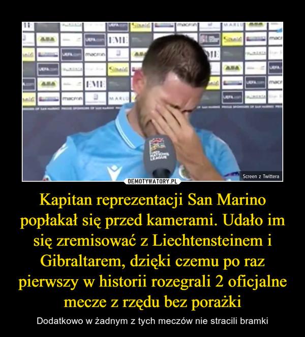 Kapitan reprezentacji San Marino popłakał się przed kamerami. Udało im się zremisować z Liechtensteinem i Gibraltarem, dzięki czemu po raz pierwszy w historii rozegrali 2 oficjalne mecze z rzędu bez porażki – Dodatkowo w żadnym z tych meczów nie stracili bramki