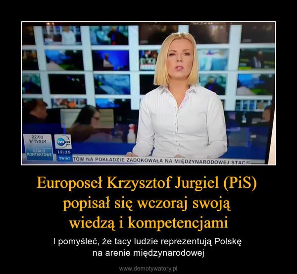 Europoseł Krzysztof Jurgiel (PiS) popisał się wczoraj swoją wiedzą i kompetencjami – I pomyśleć, że tacy ludzie reprezentują Polskę na arenie międzynarodowej