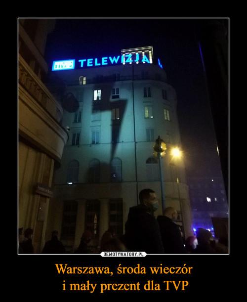 Warszawa, środa wieczór  i mały prezent dla TVP