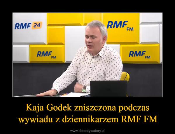Kaja Godek zniszczona podczas wywiadu z dziennikarzem RMF FM –
