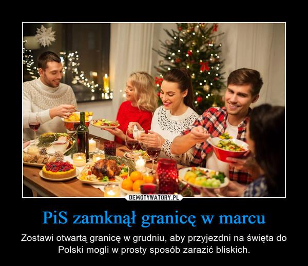 PiS zamknął granicę w marcu – Zostawi otwartą granicę w grudniu, aby przyjezdni na święta do Polski mogli w prosty sposób zarazić bliskich.