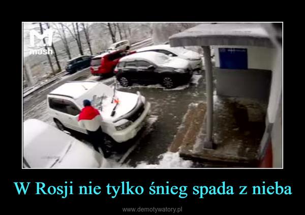 W Rosji nie tylko śnieg spada z nieba –