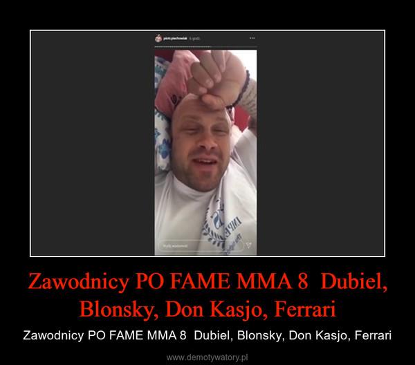 Zawodnicy PO FAME MMA 8  Dubiel, Blonsky, Don Kasjo, Ferrari – Zawodnicy PO FAME MMA 8  Dubiel, Blonsky, Don Kasjo, Ferrari