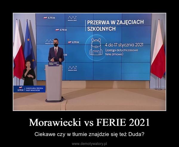 Morawiecki vs FERIE 2021 – Ciekawe czy w tłumie znajdzie się też Duda?