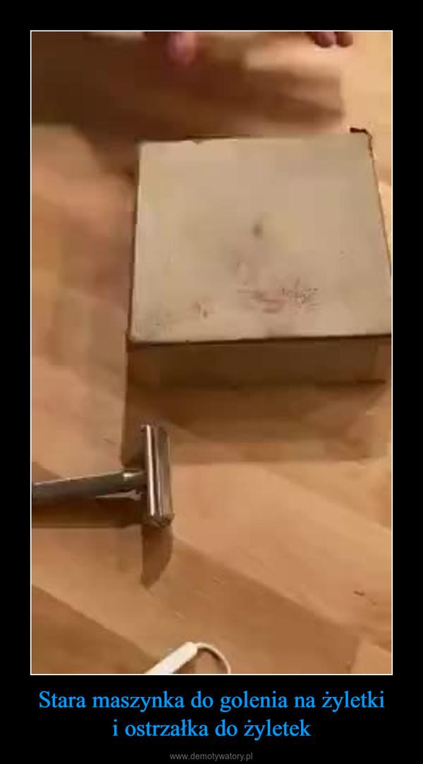 Stara maszynka do golenia na żyletkii ostrzałka do żyletek –