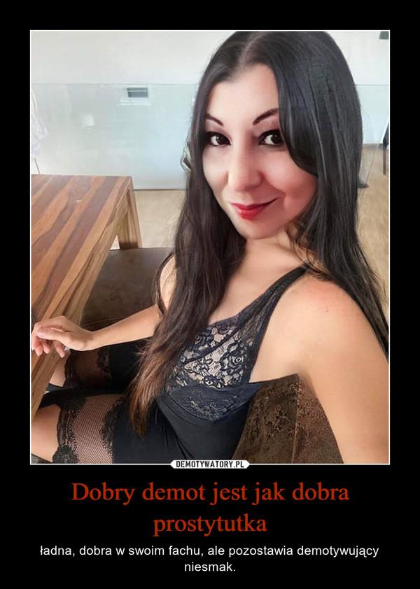 Dobry demot jest jak dobra prostytutka – ładna, dobra w swoim fachu, ale pozostawia demotywujący niesmak.