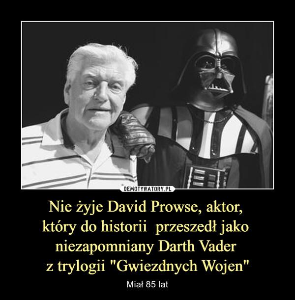 """Nie żyje David Prowse, aktor, który do historii  przeszedł jako niezapomniany Darth Vader z trylogii """"Gwiezdnych Wojen"""" – Miał 85 lat"""