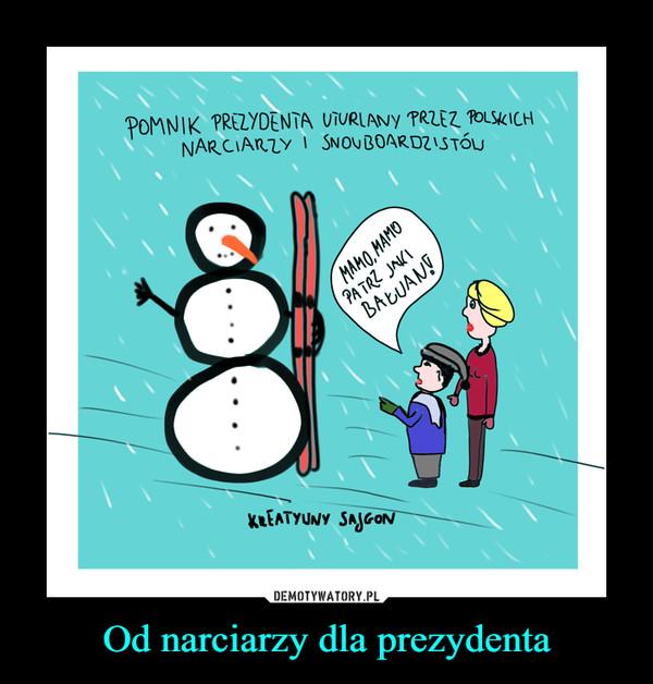 Od narciarzy dla prezydenta –