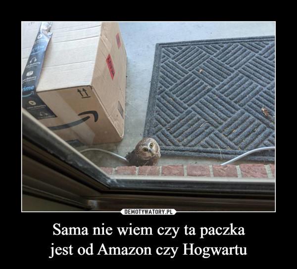Sama nie wiem czy ta paczkajest od Amazon czy Hogwartu –
