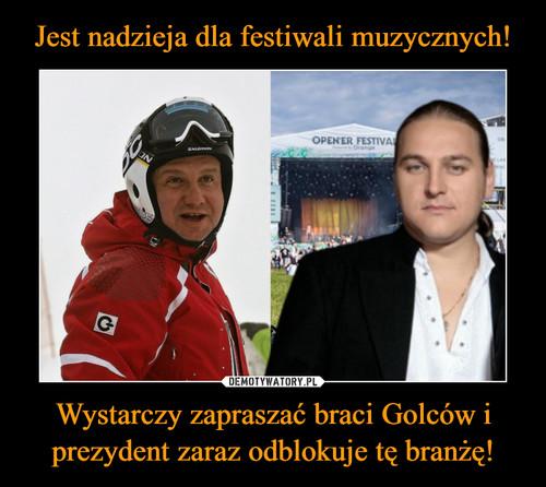 Jest nadzieja dla festiwali muzycznych! Wystarczy zapraszać braci Golców i prezydent zaraz odblokuje tę branżę!