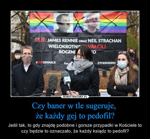 Czy baner w tle sugeruje,  że każdy gej to pedofil?