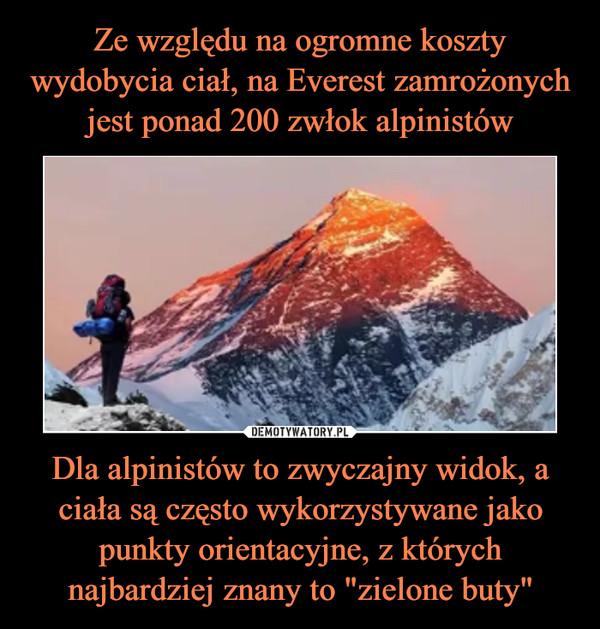 """Dla alpinistów to zwyczajny widok, a ciała są często wykorzystywane jako punkty orientacyjne, z których najbardziej znany to """"zielone buty"""" –"""