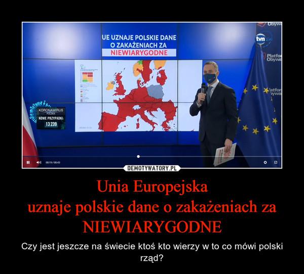 Unia Europejskauznaje polskie dane o zakażeniach zaNIEWIARYGODNE – Czy jest jeszcze na świecie ktoś kto wierzy w to co mówi polski rząd?