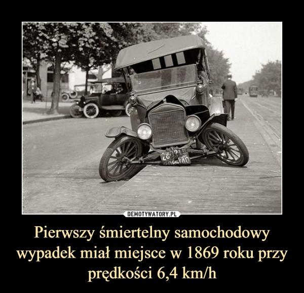 Pierwszy śmiertelny samochodowy wypadek miał miejsce w 1869 roku przy prędkości 6,4 km/h –
