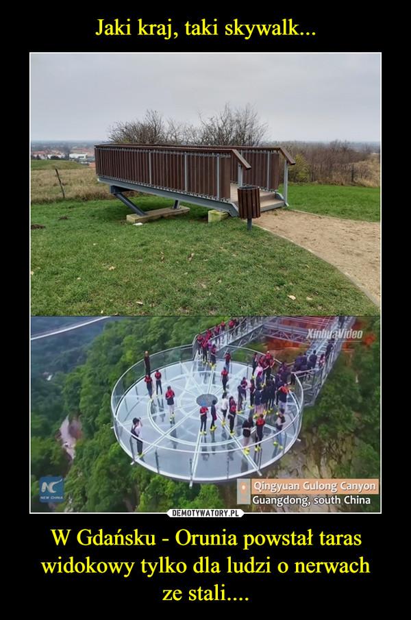 W Gdańsku - Orunia powstał taras widokowy tylko dla ludzi o nerwachze stali.... –