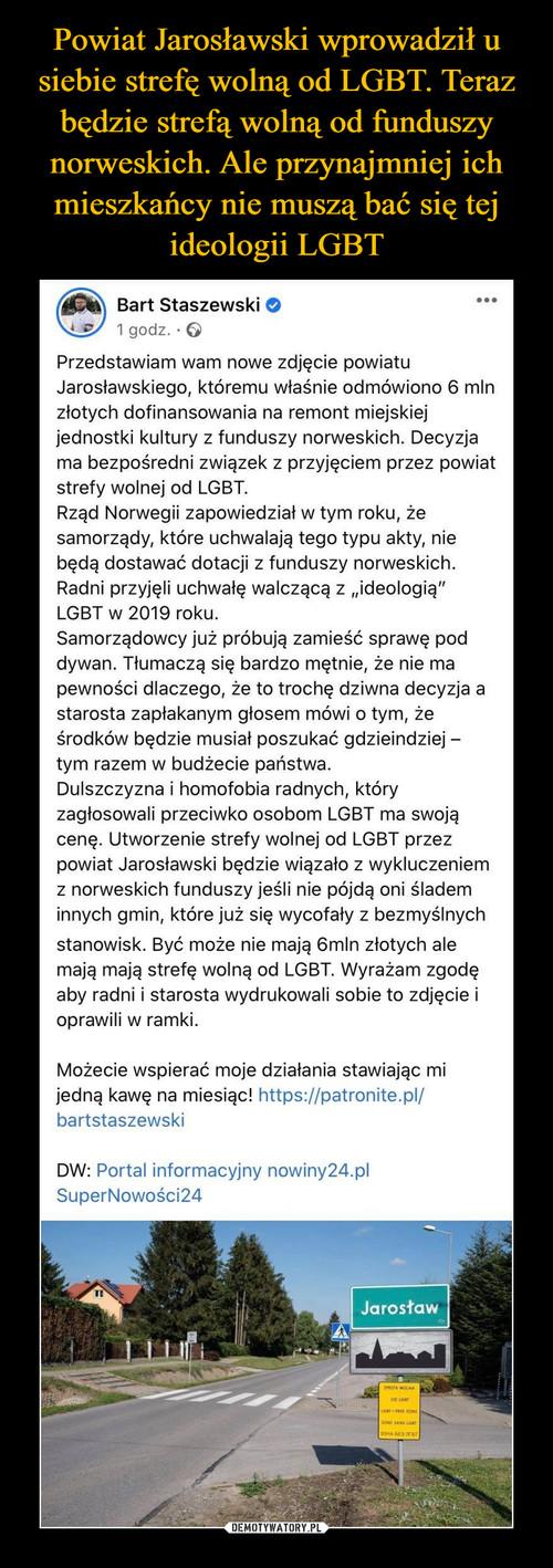 Powiat Jarosławski wprowadził u siebie strefę wolną od LGBT. Teraz będzie strefą wolną od funduszy norweskich. Ale przynajmniej ich mieszkańcy nie muszą bać się tej ideologii LGBT